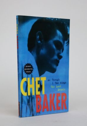 As Though I Had Wings. The Lost Memoirs. Chet Baker