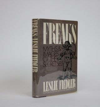Freaks. Myths and Images of the Secret Self. Leslie Fiedler