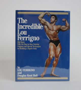 The Incredible Lou Ferrigno. His Story. Lou Ferrigno, Douglas Kent Hall