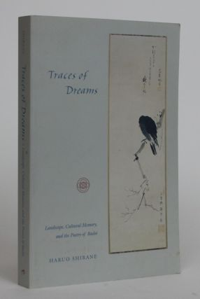 Traces of Dreams. Landscape, Cultural Memory, and the Poetry of Basho. Haruo Shirane