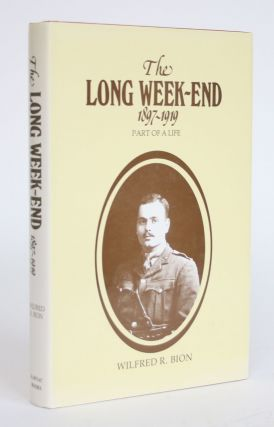 The Long Week-end 1897-1919, Part of a Life. Wilfred R. Bion, Francesca Bion