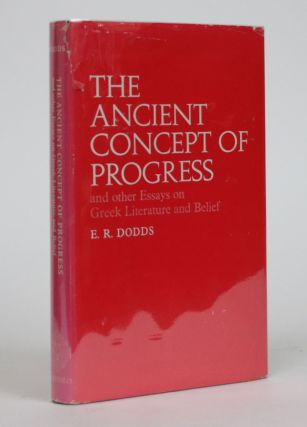 The Ancient Concept of Progress, and Other Essays on Greek Literature and Belief. E. R. Dodds,...