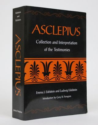 Asclepius: Collection and Interpretation of the Testimonies. Emma J. Edelstein, Ludwig Edelstein
