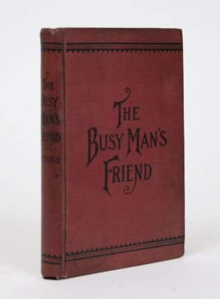 The Busy Man's Friend; or, Guide to Success By Facts and Figures. Things That Every One Should...