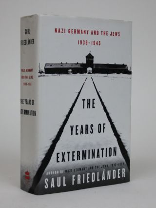 The Years of Extermination: Nazi Germany and The Jews 1939-1945. Saul Friedlander