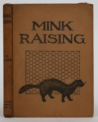 Mink Raising. a Book of Practical Information About Raising Mink, Marten, and Fisher. L. H. Adams