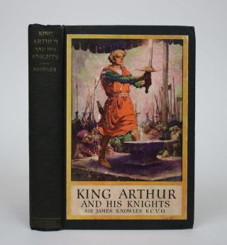 King Arthur and His Knights. Sir James Knowles, compiled and arranged