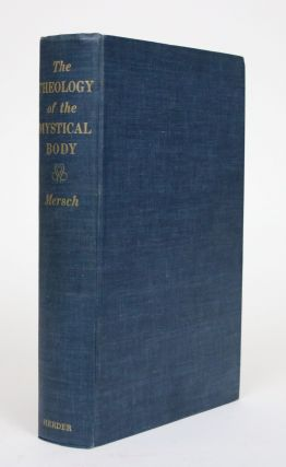 The Theology of the Mystical Body. Emile Mersch, Cyril Vollert