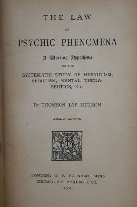 The Law of Psychic Phenomena: A Working Hypothesis for the Systematic Study of Hypnotism, Spiritism, Mental Therapeutics, Etc.