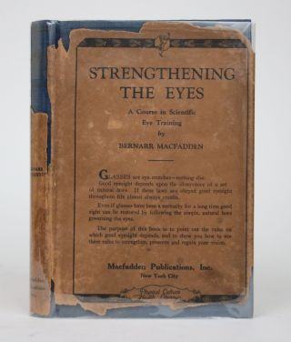 Strengthening the Eyes: A Course in Scientific Eye Training. Bernarr MacFadden