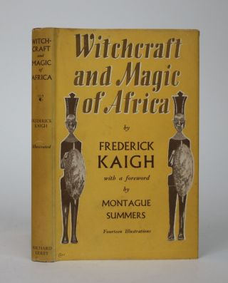 Witchcraft and Magic of Africa. Frederick Kaigh