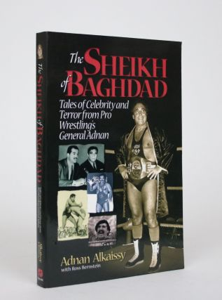 The Sheikh of Baghdad: Tales of Celebrity and Terror from Pro Wrestling's General Adnan. Adnan...