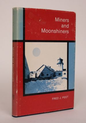 Miners and Moonshiners: A Personal Account of Adventure and Survival in a Difficult Era. Fred J....