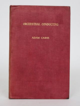 Orchestral Conducting: A Textbook for Students and Amateurs. Adam Carse