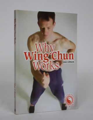 Why Wing Chun Works. Alan Gibson
