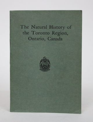 The Natural History of the Toronto Region, Ontario Canada. J. H. Faull