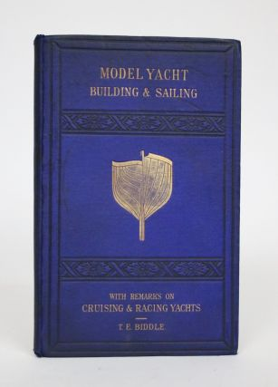 A Treatise on the Construction, Rigging & Handling of of Model Yachts, Ships & Steamers, With...