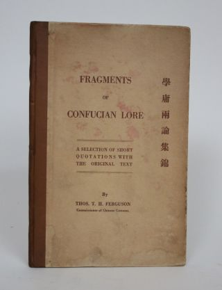 Fragments of Confucian Lore: A Selection of Short Quotations with The Original Text. Thos T. H....