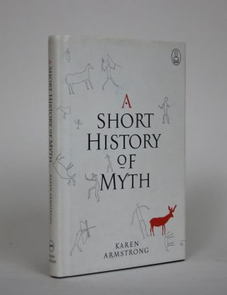 A Short History of Myth. Karen Armstrong