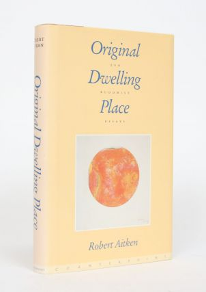 Original Dwelling Place: Zen Buddhist Essays. Robert Aitken