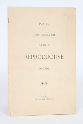Plates Illustrating the Female Reproductive Organs