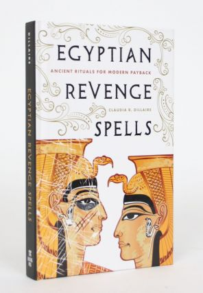 Egyptian Revenge Spells: Ancient Rituals for Modern Payback. Claudia R. Dillaire