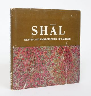 Shal: Weaves and Embroideries of Kashmir. Nelly H. Sethna