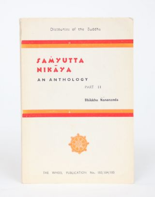 An Anthology from the Samyuta Nikaya, with Notes, Part Two. Bhikku Nanananda