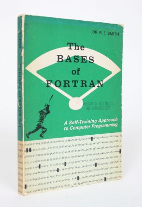 The Bases of Fortran: A Self-Training Approach to Computer Programming. Dr. R. E. Smith