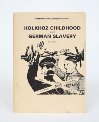 Kolkhoz Childhood and German Slavery: Memoirs. Antonina Khelemendyk-Kokot