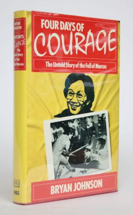 Four Days of Courage: The Untold Story of the Fall of Marcos. Bryan Johnson