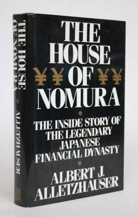 The House of Nomura: The Inside Story of the Legendary Japanese Financial Dynasty. Albert J....