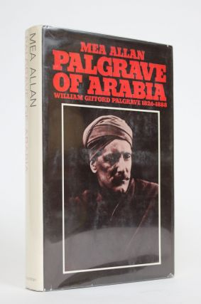 Palgrave of Arabia: William Gifford Palgrave 1826-1888. Mea Allan