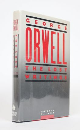 George Orwell: The Lost Writings. George Orwell, W. J. West