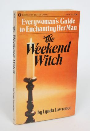 The Weekend Witch: Everywoman's Guide to Enchanting Her Man. Lynda Lawrence