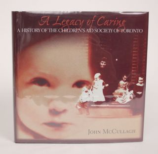 A Legacy of Caring: A History of the Children's Aid Society of Toronto. John McCullagh