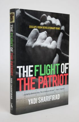 The Flight of The Patriot (Escape from Revolutionary Iran). Yadi Sharifirad, P J. Reece