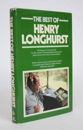 The Best of Henry Longhurst: Writings on Golf and Life by the Game's Outstanding Essayist and...