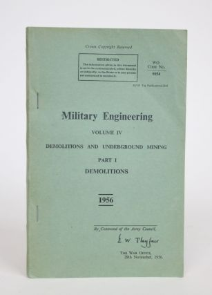 Military Engineering Volume IV: Demolitions and Underground Mining. Part I: Demolitions. The War...