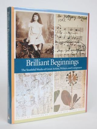 Brilliant Beginnings: The Youthful Works of Great Artists, Writers and Composers. Roselyne De...