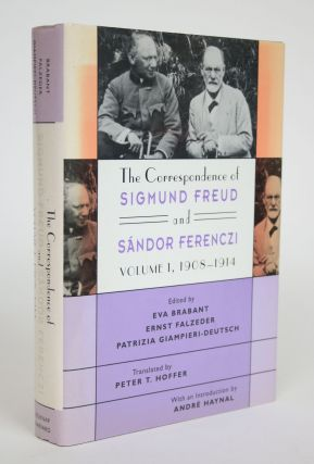The Correspondence of Sigmund Freud and Sandor Ferenczi Volume 1, 1908-1914. Eva Brabant, Ernst...