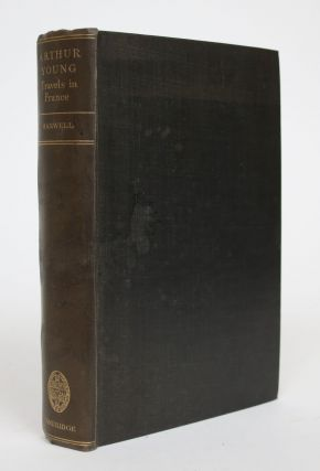 Travels in France During the Years 1787,1788 & 1789. Arthur Young, Constantia Maxwell
