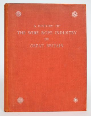 A History of The Wire Rope Industry of Great Britain. E. R. Forestier-Walker