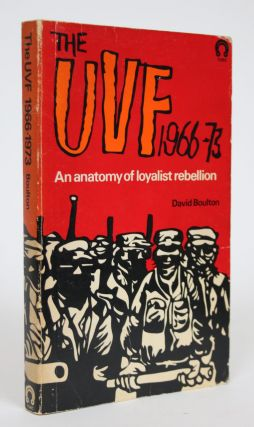 The UVF 1966-73: An Anatomy of Loyalist Rebellion. David Boulton