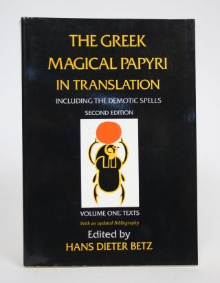 The Greek Magical Papyri in Translation, Including the Demotic Spells, Volume One: Texts. Hans...