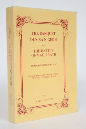 The Banquet of Dun Na N-Gedh and the Battle of Magh Rath: An Ancient Historical Tale, From a...