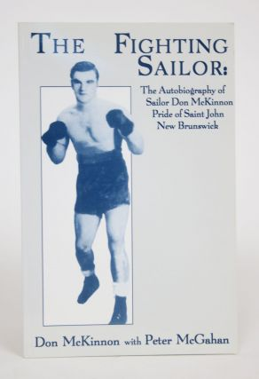 The Fighting Sailor: The Autobiography of Sailor Don McKinnon Pride of Saint John New Brunswick....