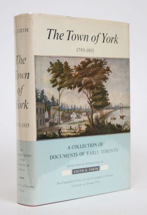 The Town of York 1793-1815: A Collection of of Documents of Early Toronto. Edith G. Firth