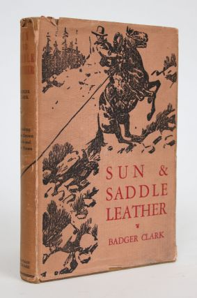 Sun and Saddle Leather, Includiing Grass Grown Trails And New Poems. Badger Clark