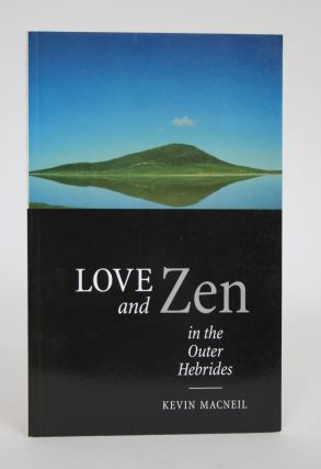 Love and Zen in the Outer Hebrides. Kevin MacNeil